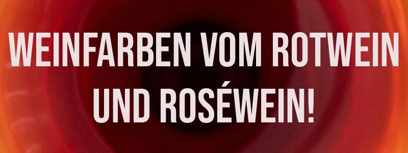 Weinfarben vom Rotwein und Roséwein!